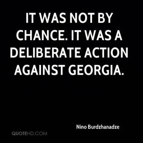 Nino Burdzhanadze  - It was not by chance. It was a deliberate action against Georgia.