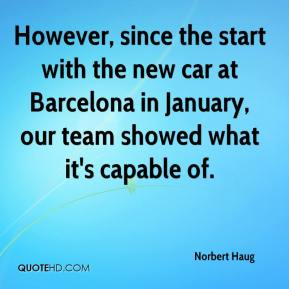 Norbert Haug  - However, since the start with the new car at Barcelona in January, our team showed what it's capable of.