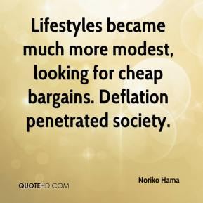 Noriko Hama  - Lifestyles became much more modest, looking for cheap bargains. Deflation penetrated society.