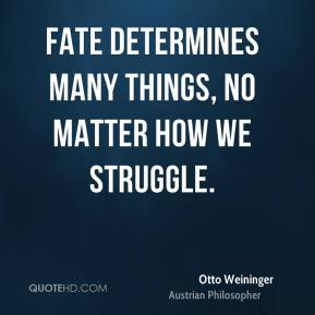 Fate determines many things, no matter how we struggle.