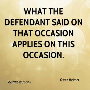 What the defendant said on that occasion applies on this occasion.