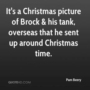 Pam Beery  - It's a Christmas picture of Brock & his tank, overseas that he sent up around Christmas time.