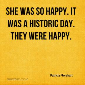 She was so happy. It was a historic day. They were happy.
