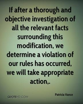 Patricia Vance  - If after a thorough and objective investigation of all the relevant facts surrounding this modification, we determine a violation of our rules has occurred, we will take appropriate action.