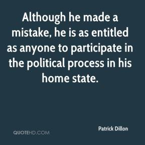 Patrick Dillon  - Although he made a mistake, he is as entitled as anyone to participate in the political process in his home state.