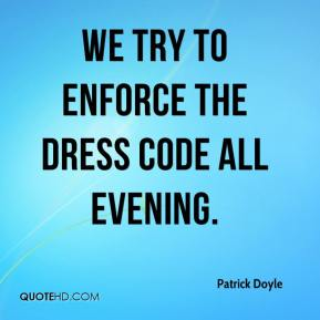 Patrick Doyle  - We try to enforce the dress code all evening.