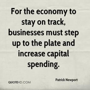 Patrick Newport  - For the economy to stay on track, businesses must step up to the plate and increase capital spending.