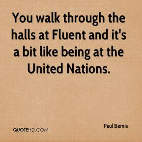 Paul Bemis  - You walk through the halls at Fluent and it's a bit like being at the United Nations.