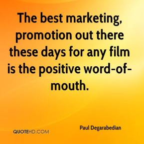 Paul Degarabedian  - The best marketing, promotion out there these days for any film is the positive word-of-mouth.