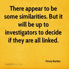 Penny Bartley  - There appear to be some similarities. But it will be up to investigators to decide if they are all linked.