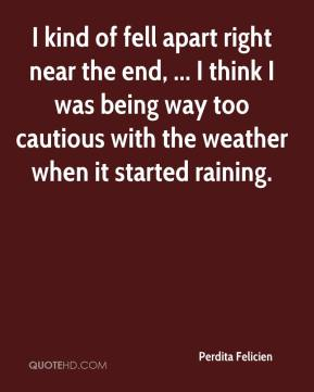 Perdita Felicien  - I kind of fell apart right near the end, ... I think I was being way too cautious with the weather when it started raining.
