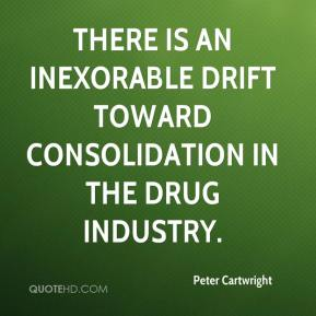 Peter Cartwright  - There is an inexorable drift toward consolidation in the drug industry.