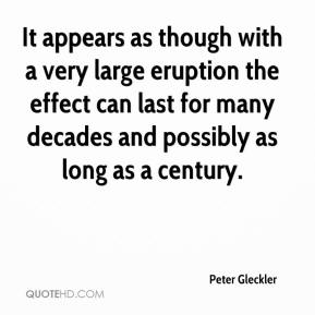 Peter Gleckler  - It appears as though with a very large eruption the effect can last for many decades and possibly as long as a century.