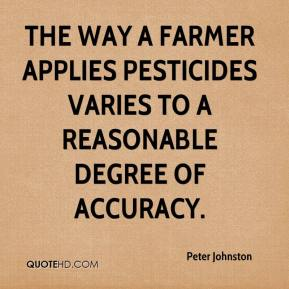 The way a farmer applies pesticides varies to a reasonable degree of accuracy.