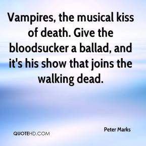 Peter Marks  - Vampires, the musical kiss of death. Give the bloodsucker a ballad, and it's his show that joins the walking dead.