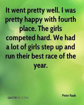 Peter Raak  - It went pretty well. I was pretty happy with fourth place. The girls competed hard. We had a lot of girls step up and run their best race of the year.