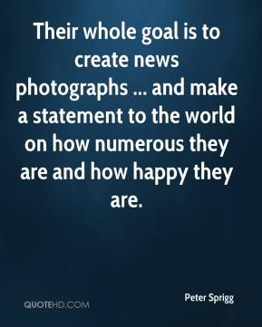 Their whole goal is to create news photographs ... and make a statement to the world on how numerous they are and how happy they are.