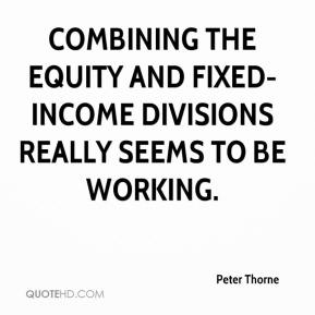 Peter Thorne  - Combining the equity and fixed-income divisions really seems to be working.