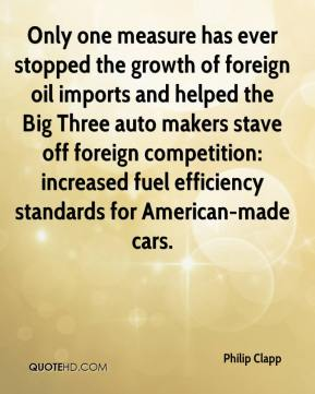 Philip Clapp  - Only one measure has ever stopped the growth of foreign oil imports and helped the Big Three auto makers stave off foreign competition: increased fuel efficiency standards for American-made cars.