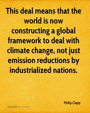 Philip Clapp  - This deal means that the world is now constructing a global framework to deal with climate change, not just emission reductions by industrialized nations.