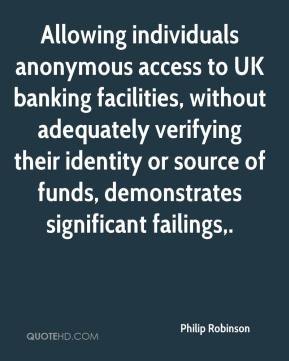 Philip Robinson  - Allowing individuals anonymous access to UK banking facilities, without adequately verifying their identity or source of funds, demonstrates significant failings.