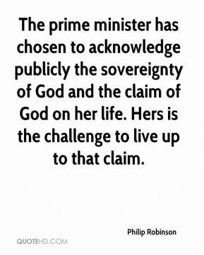 Philip Robinson  - The prime minister has chosen to acknowledge publicly the sovereignty of God and the claim of God on her life. Hers is the challenge to live up to that claim.