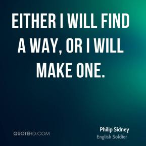 Either I will find a way, or I will make one.