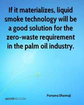 Purnama Dharmaji  - If it materializes, liquid smoke technology will be a good solution for the zero-waste requirement in the palm oil industry.
