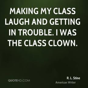 Making my class laugh and getting in trouble. I was the class clown.