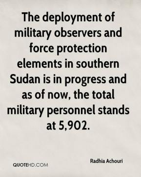 Radhia Achouri  - The deployment of military observers and force protection elements in southern Sudan is in progress and as of now, the total military personnel stands at 5,902.