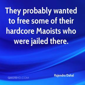 They probably wanted to free some of their hardcore Maoists who were jailed there.