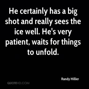 Randy Hillier  - He certainly has a big shot and really sees the ice well. He's very patient, waits for things to unfold.