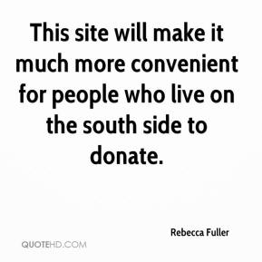 Rebecca Fuller  - This site will make it much more convenient for people who live on the south side to donate.