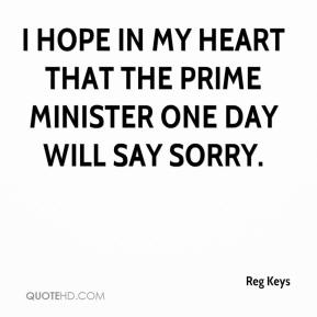 Reg Keys  - I hope in my heart that the prime minister one day will say sorry.