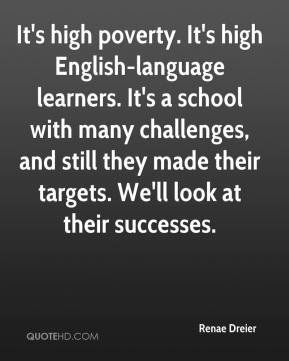It's high poverty. It's high English-language learners. It's a school with many challenges, and still they made their targets. We'll look at their successes.