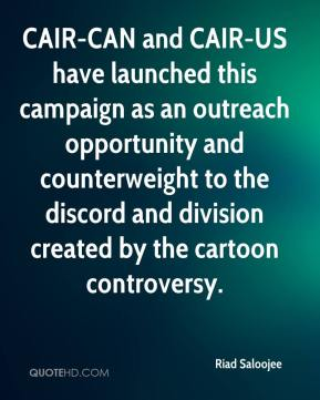 Riad Saloojee  - CAIR-CAN and CAIR-US have launched this campaign as an outreach opportunity and counterweight to the discord and division created by the cartoon controversy.