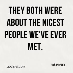 Rich Morone  - They both were about the nicest people we've ever met.