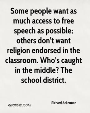 Richard Ackerman  - Some people want as much access to free speech as possible; others don't want religion endorsed in the classroom. Who's caught in the middle? The school district.