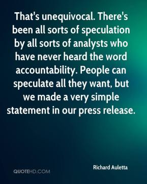 Richard Auletta  - That's unequivocal. There's been all sorts of speculation by all sorts of analysts who have never heard the word accountability. People can speculate all they want, but we made a very simple statement in our press release.
