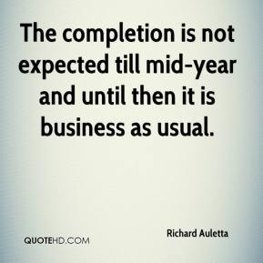 Richard Auletta  - The completion is not expected till mid-year and until then it is business as usual.