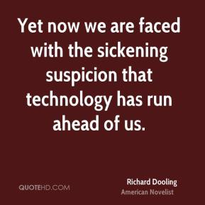 Richard Dooling - Yet now we are faced with the sickening suspicion that technology has run ahead of us.