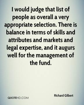 Richard Gilbert  - I would judge that list of people as overall a very appropriate selection. There is balance in terms of skills and attributes and markets and legal expertise, and it augurs well for the management of the fund.