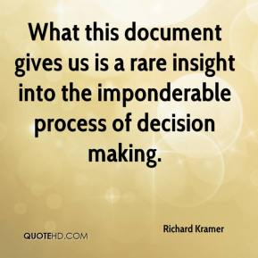 Richard Kramer  - What this document gives us is a rare insight into the imponderable process of decision making.