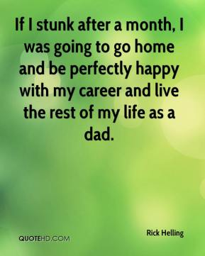 If I stunk after a month, I was going to go home and be perfectly happy with my career and live the rest of my life as a dad.