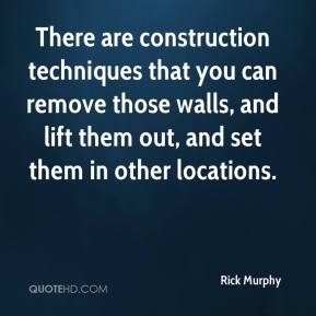 Rick Murphy  - There are construction techniques that you can remove those walls, and lift them out, and set them in other locations.