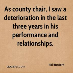 Rick Neudorff  - As county chair, I saw a deterioration in the last three years in his performance and relationships.