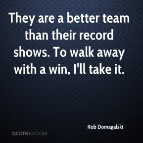 Rob Domagalski  - They are a better team than their record shows. To walk away with a win, I'll take it.