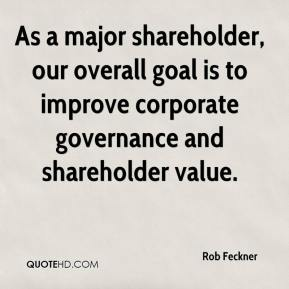 Rob Feckner  - As a major shareholder, our overall goal is to improve corporate governance and shareholder value.