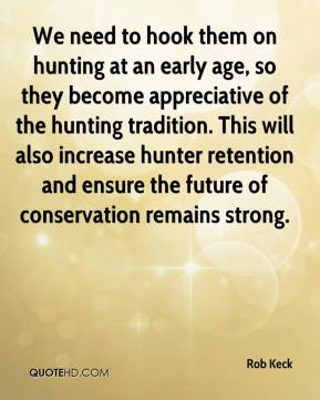 We need to hook them on hunting at an early age, so they become appreciative of the hunting tradition. This will also increase hunter retention and ensure the future of conservation remains strong.