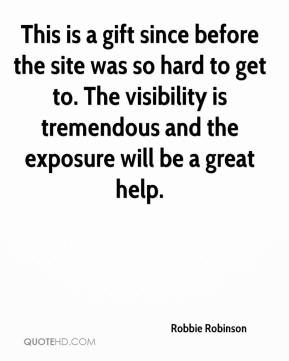 Robbie Robinson  - This is a gift since before the site was so hard to get to. The visibility is tremendous and the exposure will be a great help.